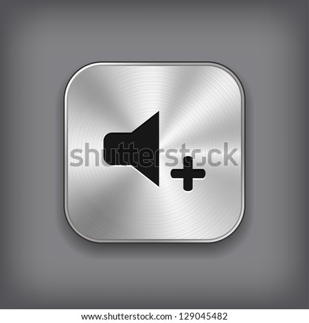 Speaker volume louder icon - vector metal app button - stock vector