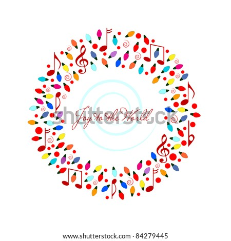 "Splash of colorful christmas lightbulbs shaped in wreath formation  ""joy to the world: message  - musical notes - stock vector"