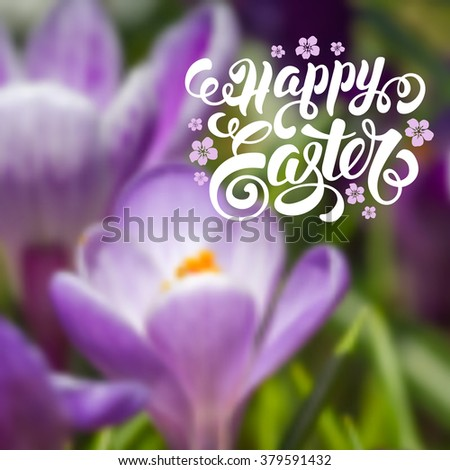 Spring Blurred Background for Easter Greeting with Violet Crocus Flowers. Calligraphic Lettering Inscription Happy Easter. Vector Illustration. - stock vector