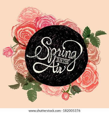 SPRING IS IN THE AIR - FLOWERS QUOTE - hand drawn roses on pastel colors background with calligraphy phrase on black circle in the center - stock vector
