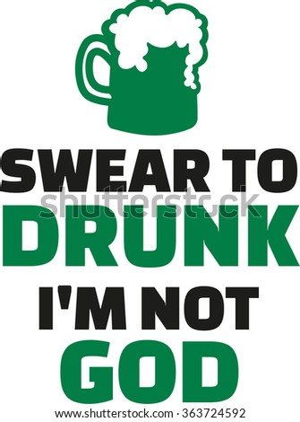 St. Patrick's Day party - Swear to drunk i'm not god - stock vector