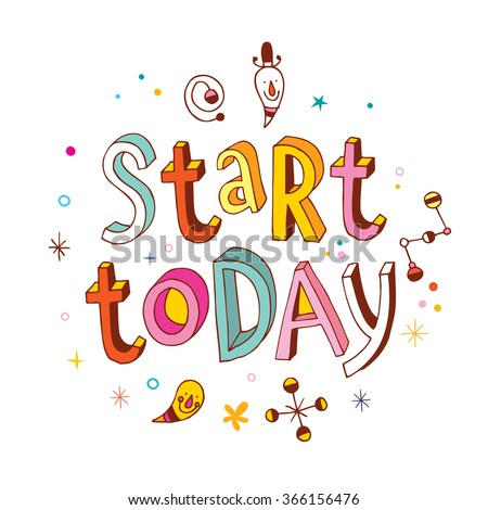 start today - inspirational vector typography unique hand lettering motivational printable quote - stock vector