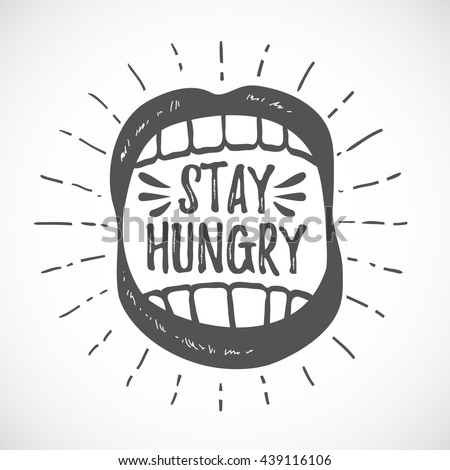 Stay hungry. Hipster emblem. Monochrome graphic style. Badge with mouth and teeth. Open mouth with teeth. Abstract design hand drawn vector illustration. Greeting card. Hand drawn lettering design - stock vector