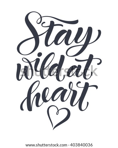 Stay wild at heart vector text on white background. Lettering for invitation, wedding and greeting card, prints and posters. Hand drawn inscription, love calligraphic design
