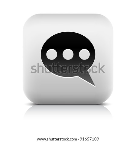 Stone web 2.0 button chat room symbol sign. White rounded square shape with black shadow and gray reflection on white background. This vector illustration created and saved in 8 eps - stock vector