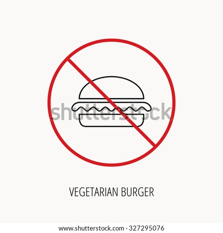 Stop or ban sign. Vegetarian burger icon. Healthy fast food sign. Burger symbol. Prohibition red symbol. Vector - stock vector