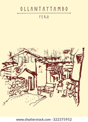 Street life in Ollantaytambo, Peru, South America. Inca Sacred Valley. Hand drawn vintage postcard in vector - stock vector