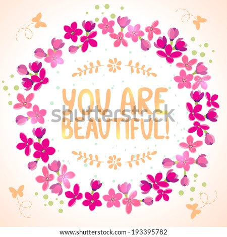 "Stylish beautiful floral wreath with text ""you are beautiful!"" - stock vector"