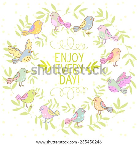 Stylish beautiful wreath with cute birds with text -enjoy every day - stock vector