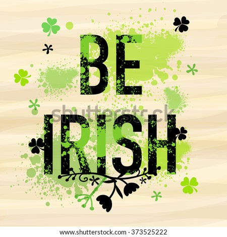 Stylish text Be Irish with green color splash for Happy St. Patrick's Day celebration. - stock vector