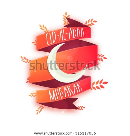 Stylish text Eid-Al-Adha Mubarak with crescent moon on glossy ribbon for Muslim Community Festival of Sacrifice celebration. - stock vector