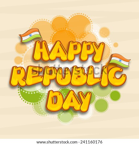 Stylish text Happy Republic Day with Indian National Flags on tricolor circles background, can be used as poster or banner design. - stock vector
