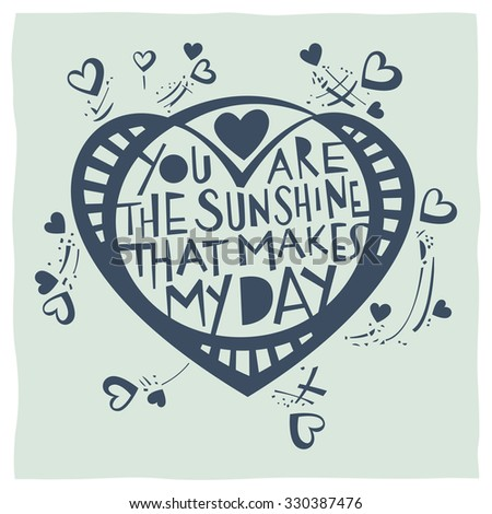 Stylized illustration of heart and Sun and quote: You are the sunshine that makes my day - stock vector