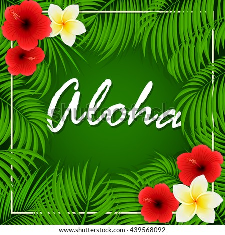 Summer background with inscription of Aloha, palm leaves and Hawaiian flowers, frangipani and hibiscus with palm leaves on green background, illustration. - stock vector