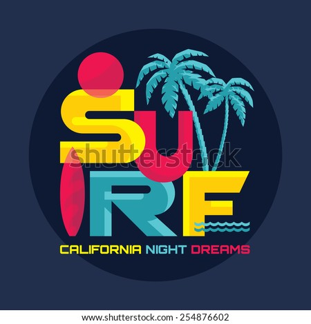 Surf - California night dreams - vector illustration concept in vintage graphic style for t-shirt and other print production. Palms, wave, surf and sun vector illustration. Badge logo design. - stock vector