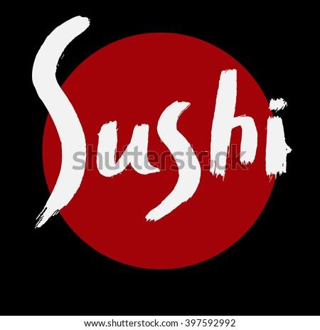 Sushi calligraphy, Sushi inscription on black, sushi, sushi label, sushi ink calligraphy, word sushi, inscription sushu japanese food calligraphy, japanese inscription, sushi word/sushi lettering - stock vector