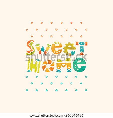 sweet home. watercolor decorative text - stock vector
