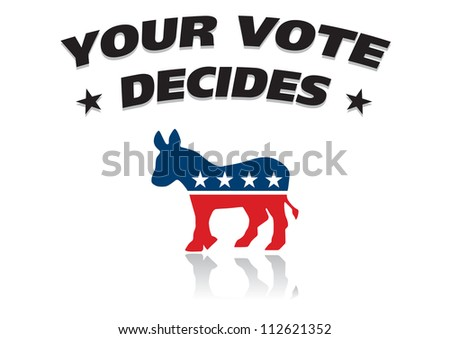 symbols of the Democrats and text Your vote Decides - stock vector