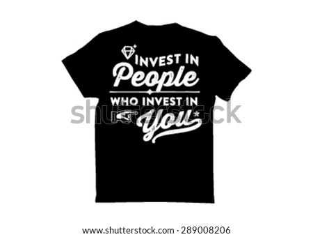 T shirt Design: invest in people who invest in you