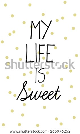 T-shirt Graphics/handmade typography/trendy graphic illustration/illustration pattern printing/Cute graphic design for girls/fashion graphic illustration/elegant font illustration/my life is sweet - stock vector