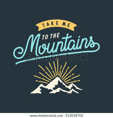 Take Me To The Mountains Vintage Stylized Logo. Typographic Print Poster. T-Shirt Hand Lettered Design. Vector Illustration  - stock vector