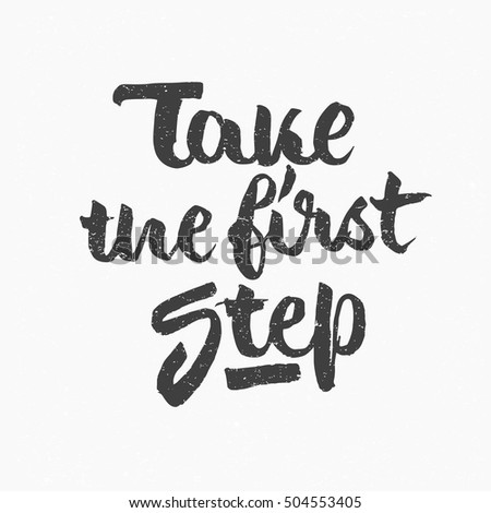 Take The First Step Quote Ink Hand Lettering Modern Brush Calligraphy Handwritten Phrase