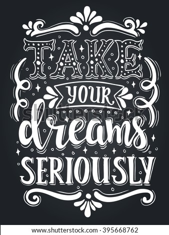 Take your dreams seriously. Conceptual handwritten phrase Home Sweet Home.T shirt hand lettered calligraphic design. Inspirational vector typography. - stock vector