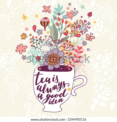 Tea is always a good idea. Bright concept card with cup of tea and lovely burst made of flowers, clouds, birds, hearts, air balloon, leafs and stars in vector - stock vector