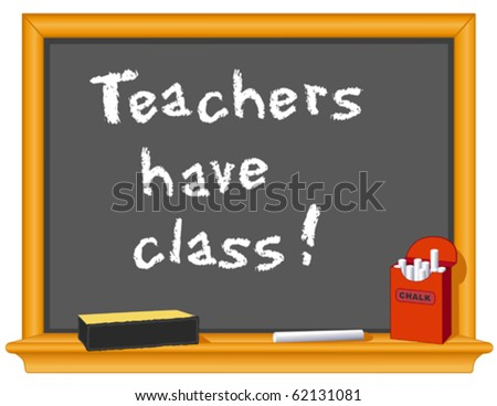 TEACHERS HAVE CLASS!  Blackboard, eraser and box of chalk with important message. EPS8 compatible. - stock vector