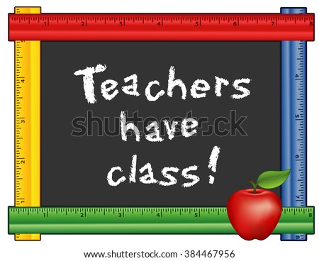 Teachers have Class! Chalk text on blackboard with multi color ruler frame for class and school events. Isolated on white background. EPS8 compatible.  - stock vector