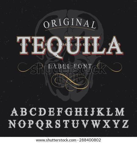 Tequila label font and sample label design with decoration and skull on background. Vintage font. Old font. Europe font. Steampunk font. Strong font. Whiskey font. Bourbon font. Wine font. Label font. - stock vector