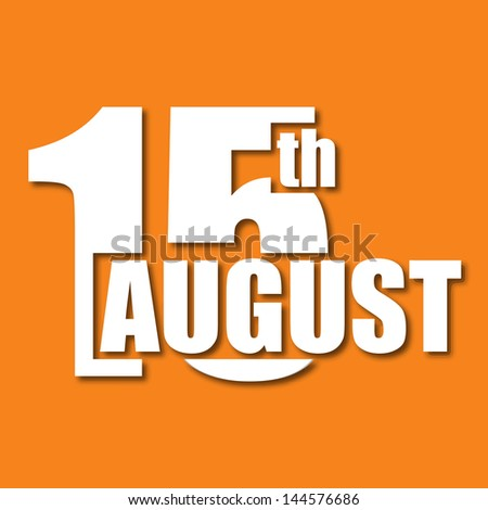 text 15th August on orange background for Indian Independence Day. - stock vector