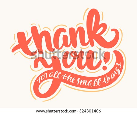 Thank you for all the small things. Hand lettering. - stock vector