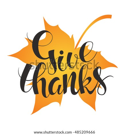 Thanksgiving Day card. Handwritten calligraphy inscription  Give Thanks with maple leaf. Bright orange autumn background. Vector illustration. Logotype. Modern calligraphy.