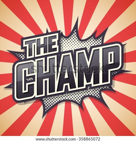 The Champ. Poster Comic Speech Bubble. Vector illustration. - stock vector