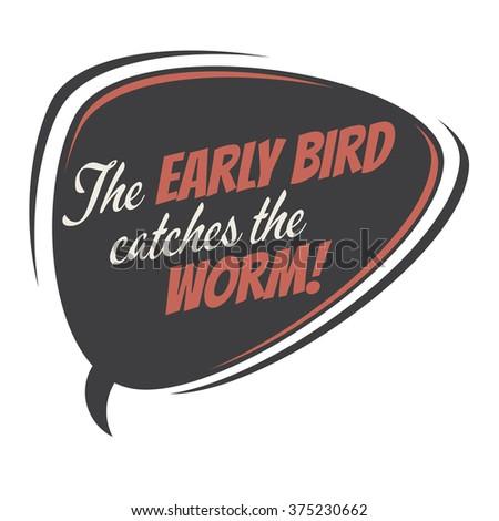 the early bird catches the worm retro speech balloon - stock vector