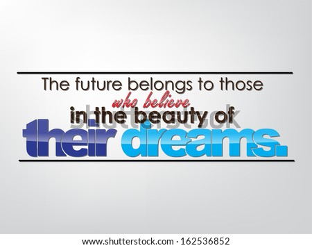 The future belongs to those who believe in the beauty of their dreams. Motivational background. Typography poster. (EPS10 Vector) - stock vector
