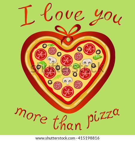 """The inscription """"i love you more than pizza"""" on a green background.Vector image of a delicious pizza in the shape of a heart against a red heart.The original declaration of love. - stock vector"""