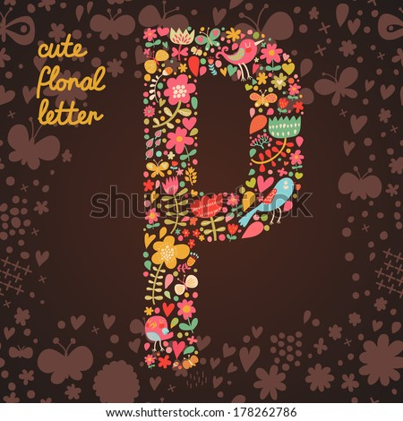 The letter P. Bright floral element of colorful alphabet made from birds, flowers, petals, hearts and twigs. Summer floral ABC element in vector - stock vector