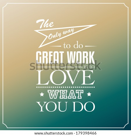 The only way to great work is to love what you do, Quotes Typography Background Design - stock vector