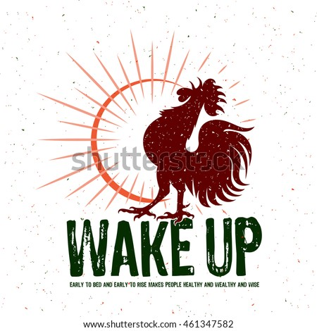 "The rooster and the sun's rays. ""Wake Up! Early to bed and early to rise makes people healthy and wealthy and wise"" lettering. Vector template."