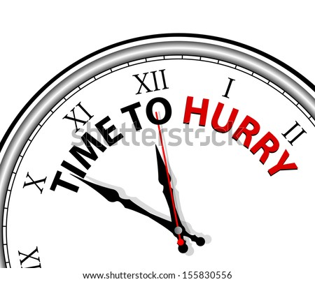 The words Time to Hurry on a white clock face with hands ticking down the hours and minutes to the end of a session or game, giving you the countdown to a deadline  - stock vector