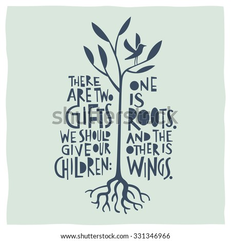 There are two gifts we should give our children: one is roots. And the other is wings. Calligraphy and drawing of roots, tree and bird ready to fly - stock vector