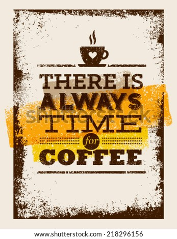 There Is Always Time For Coffee. Creative Vintage Poster Concept. - stock vector
