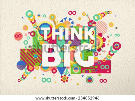 Think big colorful typography poster. Inspirational motivation quote design illustration background.  EPS10 vector file with transparency layers. - stock vector