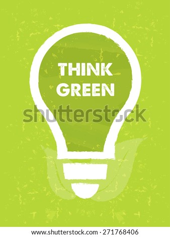 think green in bulb symbol with leaf - text and sign over green grunge background, eco recycling concept, vector - stock vector