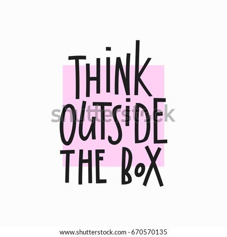 Think Outside The Box Quote Lettering Calligraphy Inspiration Graphic Design Typography Element Hand Written