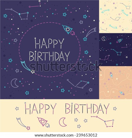 Three space patterns. Rockets, constellations  and stars. Happy Birthday card. Cartoon spaceship icons. Kid's elements for scrap-booking. Childish background. Hand drawn vector illustration. - stock vector