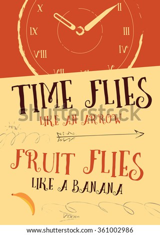 Time flies like an arrow, fruit flies like a banana. Inspiring humorous quote