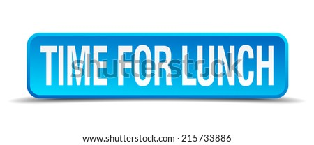 time for lunch blue 3d realistic square isolated button - stock vector